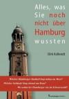 Alles, was Sie noch nicht über Hamburg wussten (German Edition) - Dirk Kollendt, Nils Peters