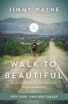 Walk to Beautiful: The Power of Love and a Homeless Kid Who Found the Way - Mr. Jimmy Wayne, Ken Abraham