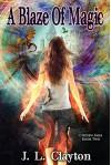 A Blaze of Magic: Chosen Saga Book Two - J.L. Clayton