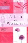 A Life of Worship (Women of Faith Study Guide Series) - Thomas Nelson Publishers