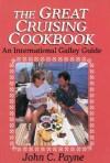 The Great Cruising Cookbook - John C. Payne
