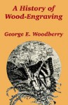 A History of Wood-Engraving - George E. Woodberry