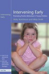 Intervening Early: Promoting Positive Behaviour in Young Children - Nicky Hutchinson, Hilary Smith