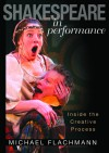 Shakespeare in Performance: Inside the Creative Process - Michael Flachmann