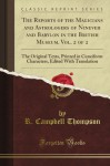 The Reports of the Magicians and Astrologers of Nineveh and Babylon in the British Museum. Vol. 2 of 2: The Original Texts, Printed in Cuneiform Characters, Edited With Translation (Classic Reprint) - R. Campbell Thompson