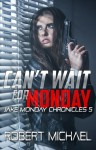 Can't Wait for Monday (Jake Monday Chronicles #5) - Robert Michael
