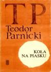 Koła na piasku - Teodor Parnicki