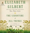 The Signature of All Things: A Novel - Elizabeth Gilbert, Juliet Stevenson