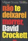 Não te deixarei morrer, David Crockett - Miguel Sousa Tavares