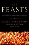 The Feasts: A Celebration of Saints and Their Holidays - Donald Wuerl, Mike Aquilina