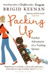 Packing Up: Further Adventures of a Trailing Spouse - Brigid Keenan