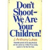 Don't Shoot, We Are Your Children! - J. Anthony Lukas