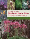 Encyclopedia of Northwest Native Plants for Gardens and Landscapes - Kathleen Robson