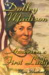 Dolley Madison: America's First Lady - Myra Weatherly