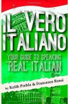 "Il vero italiano: your guide to speaking ""real"" Italian - Keith Preble, Francesco Rossi"