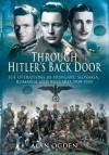 Through Hitler's Back Door: Soe Operations In Hungary, Slovakia, Romania And Bulgaria 1939 1945 - Alan Ogden