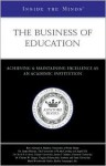 The Business of Education: Leaders from University of Notre Dame, Unc Chapel Hill, & More on Achieving & Maintaining Excellence as an Academic Institution (Inside the Minds) - Aspatore Books