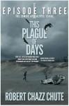 This Plague of Days, Episode 3 - Robert Chazz Chute