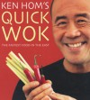 Ken Hom's Quick Wok: The Fastest Food in the East - Ken Hom