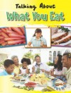 Talking about What You Eat - Hazel Edwards, Goldie Alexander