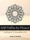 108 Paths to Peace: Ramblings of a Contemplative Life - Michael Hetherington
