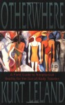 Otherwhere: A Field Guide to Nonphysical Reality for the Out-of-Body Traveler - Kurt Leland