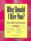 Why Should I Hire You?: How to Do Well in Job Interviews - Michael J. Farr, Susan Christophersen, Sara Hall