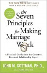 The Seven Principles for Making Marriage Work: A Practical Guide from the Country's Foremost Relationship Expert - John Gottman Ph.D., Nan Silver