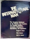 The International Man: The Complete Guidebook To The World's Last Frontiers: For Freedom Seekers, Investors, Adventurers, Speculators, And Expatriates - Douglas R. Casey