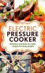 Electric Pressure Cooker: Delicious and easy-to-make one pot recipes | cookbook for busy people (Electric Pressure Cooker Cookbook, Electric Pressure Cooker Cookbook for kindle) - Robert George