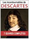 René DESCARTES: les 7 oeuvres majeures et complètes (Les Règles pour la direction de l'esprit, Le Discours de la Méthode, Les Principes de la philosophie, Des Passions de l'âme...) (French Edition) - René Descartes
