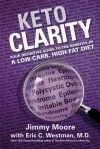 Keto Clarity: Your Definitive Guide to the Benefits of a Low-Carb, High-Fat Diet - Jimmy Moore, Eric Westman, MD