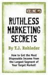 Ruthless Marketing Secrets, Vol. 5 - T.J. Rohleder