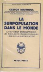 La surpopulation dans le monde la mutation demographique les equilibres demo economiques l' ere de la surpopulation - bouthoul gaston