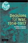 Decisions for War, 1914-1917 - Richard F Hamilton, Holger H Herwig