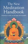 The New Meditation Handbook: Meditations to Make Our Life Happy and Meaningful - Kelsang Gyatso