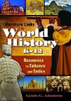 Literature Links to World History, K-12: Resources to Enhance and Entice - Lynda G. Adamson
