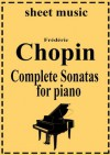 Frederic Chopin - Complete works: Sonatas (Complete works of Frederic Chopin) - Frédéric Chopin
