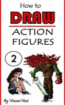How to Draw Action Figures: Book 2: More than 70 Sketches of Action Figures and Action Poses (Drawing Action Figures, Draw Action Figures Book, How Draw Action Poses, Draw Comic Figures) - Vincent Noot