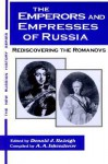 The Emperors and Empresses of Russia: Rediscovering the Romanovs - Donald J. Raleigh, A.A. Iskenderov