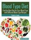 Blood Type Diet [Second Edition]: Featuring Blood Type Recipes - Valerie Lewis