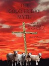 The Good Friday Myth - Cecil W. Davies