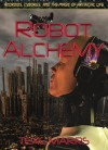 Robot Alchemy-Androids, Cyborgs, and the Magic of Artificial Life - Texe Marrs