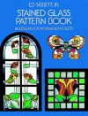 Stained Glass Pattern Book: 88 Designs for Workable Projects - Ed Sibbett, Ed Sibbett