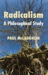Radicalism: A Philosophical Study - Paul McLaughlin
