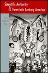 Scientific Authority and Twentieth-Century America - Ronald G. Walters
