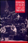 Evolving Stages: A Layman's Guide to 20th Century Theatre - Tony Cottrell