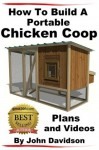 How to Build A Portable Chicken Coop Plans and Videos - John Davidson
