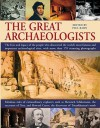 The Great Archaeologists: The Lives and Legacies of the People Who Discovered the World's Most Famous and Important Archaeological Sites - Paul G. Bahn
