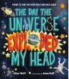The Day the Universe Exploded My Head - Allan Wolf
